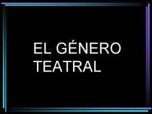 EL GNERO TEATRAL El gnero teatral El gnero