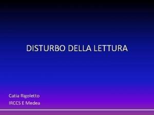 DISTURBO DELLA LETTURA Catia Rigoletto IRCCS E Medea