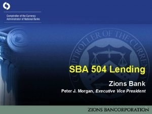SBA 504 Lending Zions Bank Peter J Morgan