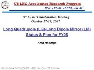 BNL FNAL LBNL SLAC 9 th LARP Collaboration