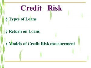Credit Risk Types of Loans Return on Loans