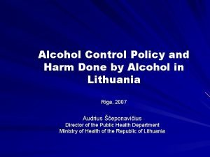 Alcohol Control Policy and Harm Done by Alcohol