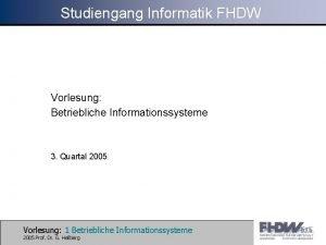 Studiengang Informatik FHDW Vorlesung Betriebliche Informationssysteme 3 Quartal