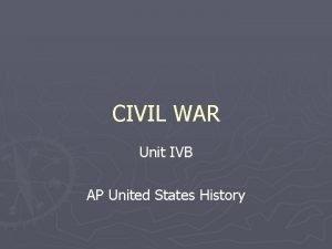 CIVIL WAR Unit IVB AP United States History