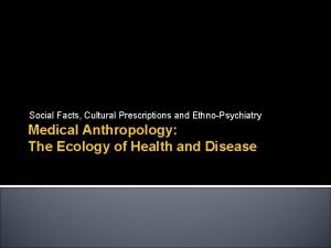 Social Facts Cultural Prescriptions and EthnoPsychiatry Medical Anthropology