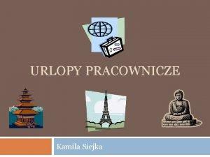 URLOPY PRACOWNICZE Kamila Siejka Urlopy pracownicze Dzia VII