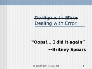 Dealign with ERror Dealing with Error Oops I