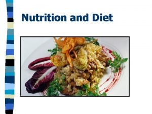 Nutrition and Diet Nutrition n Everyone needs food