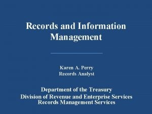 Records and Information Management Karen A Perry Records