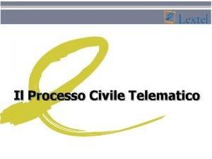 Il Processo Civile Telematico Il Processo Civile Telematico