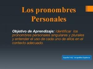 Los pronombres Personales Objetivo de Aprendizaje Identificar los