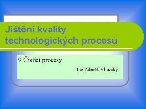 Jitn kvality technologickch proces 9 istc procesy Ing