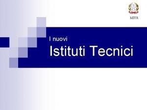 MIUR I nuovi Istituti Tecnici I nuovi Istituti