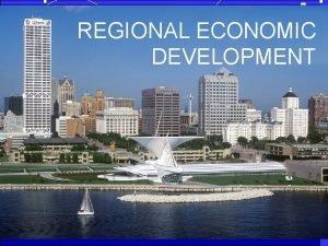 REGIONAL ECONOMIC DEVELOPMENT REGIONAL ECONOMIC DEVELOPMENT LIVE WORK