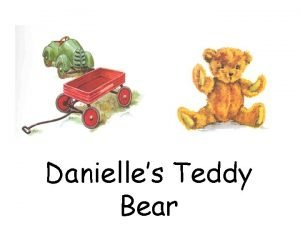Danielles Teddy Bear Danielle loved playing with her