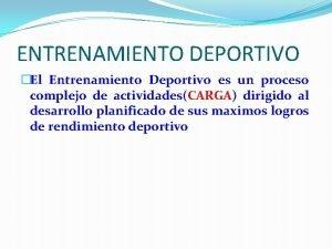 ENTRENAMIENTO DEPORTIVO El Entrenamiento Deportivo es un proceso