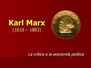 Karl Marx 1818 1883 La crtica a la