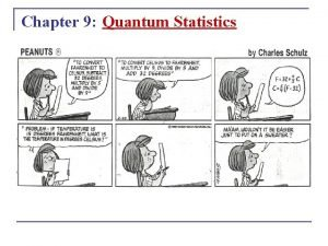Chapter 9 Quantum Statistics A quote to make