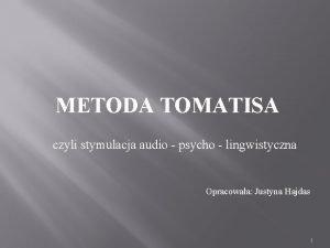 METODA TOMATISA czyli stymulacja audio psycho lingwistyczna Opracowaa