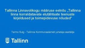 Tallinna Linnavolikogu mruse eelnu Tallinna korraldatavate eluthtsate teenuste