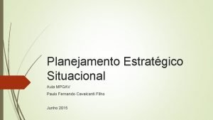 Planejamento Estratgico Situacional Aula MPGAV Paulo Fernando Cavalcanti