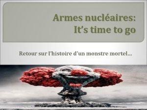 Armes nuclaires Its time to go Retour sur