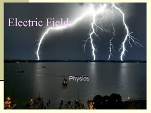 Electric Fields Physics Analogy The electric field is