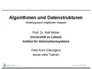 Algorithmen und Datenstrukturen Sortierung durch Vergleichen Heapsort Prof