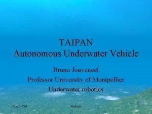 TAIPAN Autonomous Underwater Vehicle Bruno Jouvencel Professor University