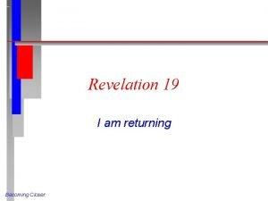 Revelation 19 I am returning Becoming Closer Fourfold