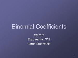 Binomial Coefficients CS 202 Epp section Aaron Bloomfield