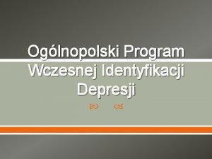 Oglnopolski Program Wczesnej Identyfikacji Depresji Autorzy programu Prof