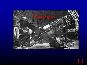 Telescopes L 1 Purpose of this Lab Telescopes