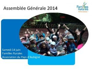 Assemble Gnrale 2014 2013 Samedi 14 juin Familles