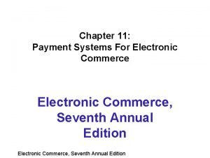 Chapter 11 Payment Systems For Electronic Commerce Seventh