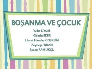 BOANMA VE OCUK Yeliz UYSAL Gzde EKER Umut