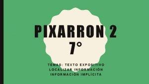 PIXARRON 2 7 TEMAS TEXTO EXPOSITIVO LOCALIZAR INFORMACIN