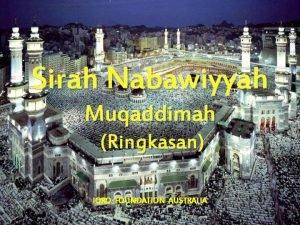 Sirah Nabawiyyah Muqaddimah Ringkasan IQRO FOUNDATION AUSTRALIA MUQADDIMAH