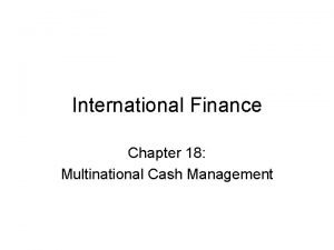 International Finance Chapter 18 Multinational Cash Management Cash