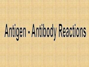 Antigen Antibody Reactions w Antigen combines with its