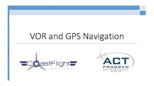 VOR and GPS Navigation VOR Stands for VHF
