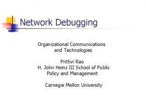 Network Debugging Organizational Communications and Technologies Prithvi Rao