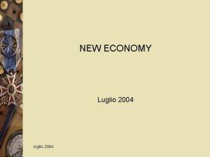 NEW ECONOMY Luglio 2004 luglio 2004 UNA PROPOSTA