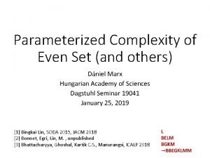 Parameterized Complexity of Even Set and others Dniel