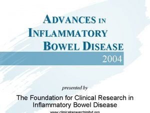 ADVANCES IN INFLAMMATORY BOWEL DISEASE 2004 presented by