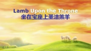 Lamb Upon the Throne Lamb upon the Throne