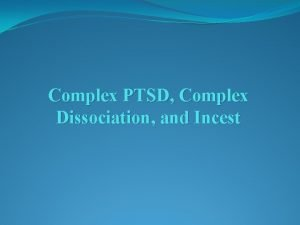 Complex PTSD Complex Dissociation and Incest Disorders Associated