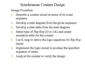 Synchronous Counter Design Procedure 1 Describe a counter
