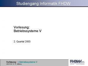 Studiengang Informatik FHDW Vorlesung Betriebssysteme V 2 Quartal