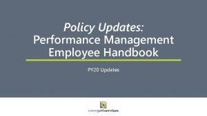 Policy Updates Performance Management Employee Handbook PY 20